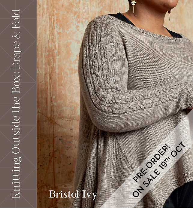 SHIP IT PRE-SALE Knitting Outside the Box: Drape & Fold by Bristol Ivy