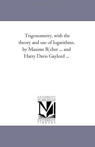 Trigonometry: with the theory and use of logarithms