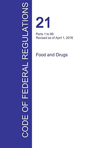 CFR 21, Parts 1 to 99, Food and Drugs, April 01, 2016 (Volume 1 of 9)