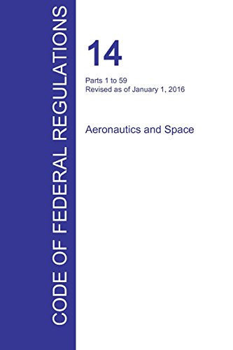 CFR 14, Parts 1 to 59, Aeronautics and Space, January 01, 2016 (Volume 1 of 5)