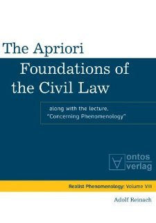 The Apriori Foundations of the Civil Law: Along with the lecture, (Realistische Phanomenologie / Realist Phenomenology) [Hardcover] [2013] Adolf Reinach