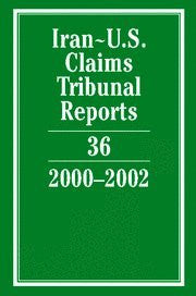 Iran-U.S. Claims Tribunal Reports: Volume 36, 2000-2002