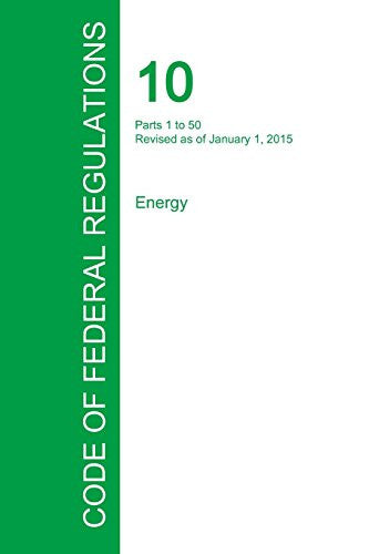 Code of Federal Regulations Title 10, Volume 1, January 1, 2015