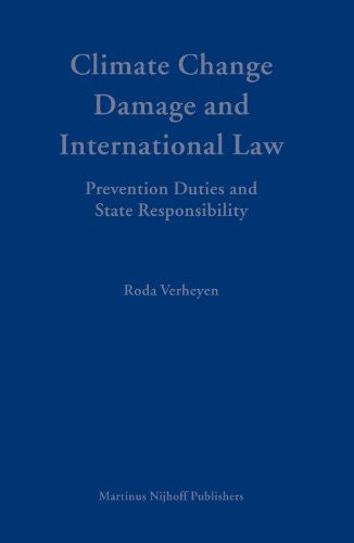 Climate Change Damage and International Law: Prevention Duties and State Responsibility (Developments in International Law)