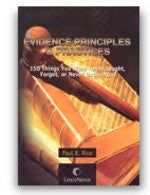 Evidence Principles & Practices: 150 Things You Were Never Taught, Forgot, or Never Understood