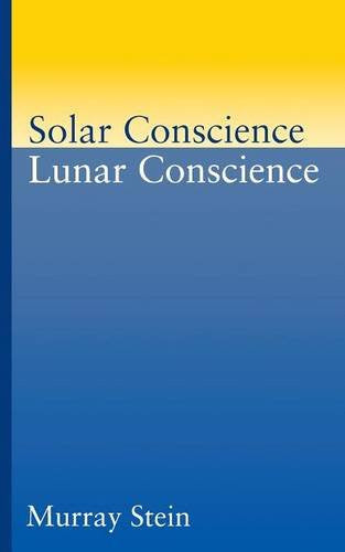 Solar Conscience Lunar Conscience: An Essay on the Psychological Foundations of Morality, Lawfulness, and the Sense of Justice [Paperback]