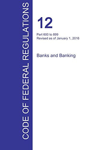 CFR 12, Part 600 to 899, Banks and Banking, January 01, 2016 (Volume 7 of 10)