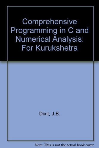 Comprehensive Programming in C and Numerical Analysis: For Kurukshetra