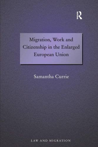 Migration, Work and Citizenship in the Enlarged European Union (Law and Migration)