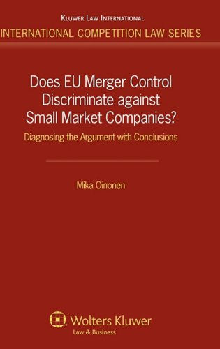 Does EU Merger Control Discriminate Against Small Market Economies? Diagnosing the Argument with Conclusions (Internationa Competition Law Series)