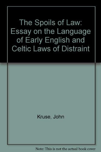 The Spoils of Law: Essay on the Language of Early English and Celtic Laws of Distraint