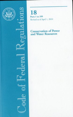 Code of Federal Regulations, Title 18, Conservation of Power and Water Resources, Pt. 1-399, Revised as of April 1, 2010