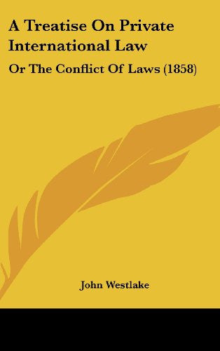 A Treatise On Private International Law: Or The Conflict Of Laws (1858)