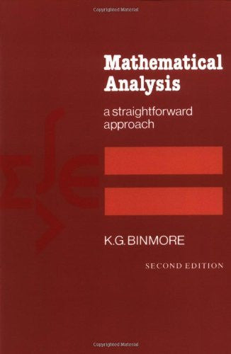 Mathematical Analysis: A Straightforward Approach [Paperback] [1983] 2nd Ed. K.G. Binmore