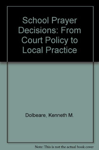 The School Prayer Decisions: From Court Policy to Local Practice