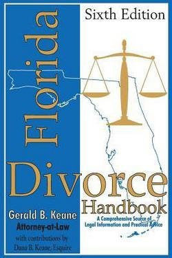 Gerald B. Keane: Florida Divorce Handbook : A Comprehensive Source of Legal Information and Practical Advice (Paperback); 2013 Edition