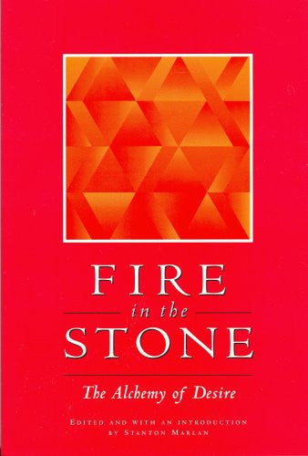 Fire in the Stone: The Alchemy of Desire