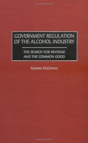 Government Regulation of the Alcohol Industry: The Search for Revenue and the Common Good