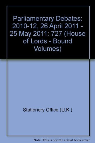 Parliamentary Debates: 2010-12, 26 April 2011 - 25 May 2011 (House of Lords - Bound Volumes)