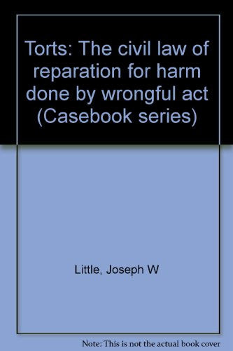 Torts: The civil law of reparation for harm done by wrongful act (Casebook series)