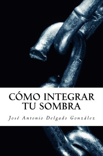 Cómo integrar tu sombra (Spanish Edition)