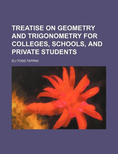 Treatise on geometry and trigonometry for colleges, schools, and private students