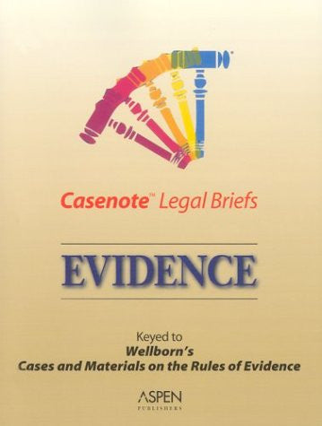 Casenote Legal Briefs: Evidence - Keyed to Welborn