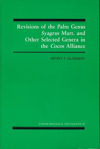Revisions of the Palm Genus Syagrus Mart. and Other Selected Genera in the Cocos Alliance (Illinois Biological Monographs, No. 56)