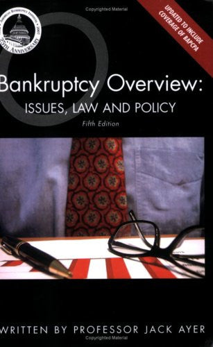 Bankruptcy Overview: Issues, Law and Policy: Fifth Edition