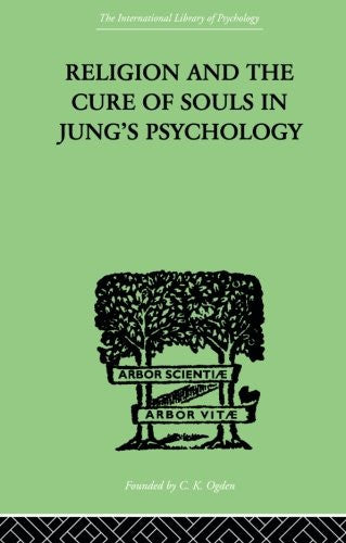 Religion and the Cure of Souls In Jung's Psychology (International Library of Psychology)