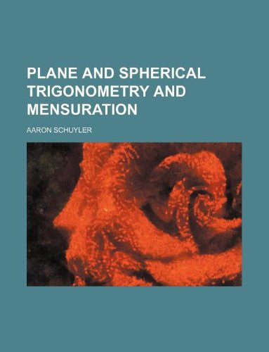 Plane and spherical trigonometry and mensuration