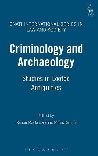 Criminology and Archaeology: Studies in Looted Antiquities (Onati International Series in Law and Society)