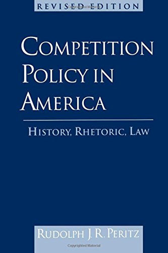Competition Policy in America: History, Rhetoric, Law