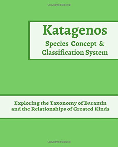 Katagenos Species Concept and Classification System: Exploring the Taxonomy of Baramin and the Relationships of Created Kinds (Elder's Model of Creation Workbooks) (Volume 4)