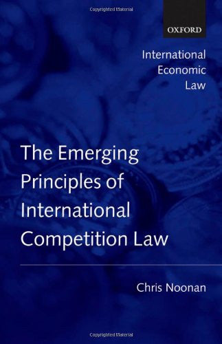 Emerging Principles of International Competition Law (International Economic Law Series)