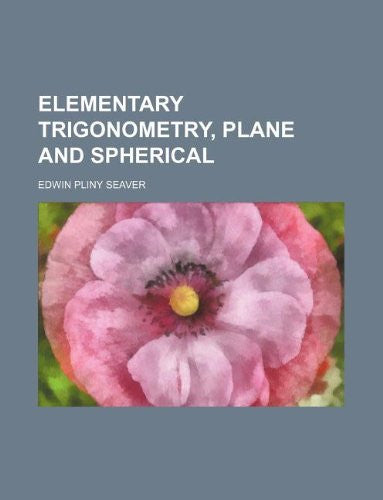 Elementary trigonometry, plane and spherical