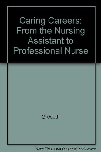 Caring Careers: From the Nursing Assistant to Professional Nurse