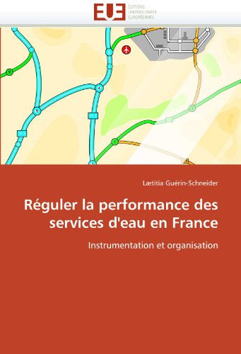 Réguler la performance des services d'eau en France: Instrumentation et organisation (Omn.Univ.Europ.) (French Edition)