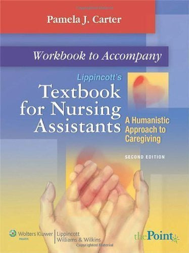 Workbook to Accompany Lippincott's Textbook for Nursing Assistants: A Humanistic Approach to Caregiving 2nd (second) Edition by Carter RN BSN MEd CNOR, Pamela J. published by Lippincott Williams & Wilkins (2007)