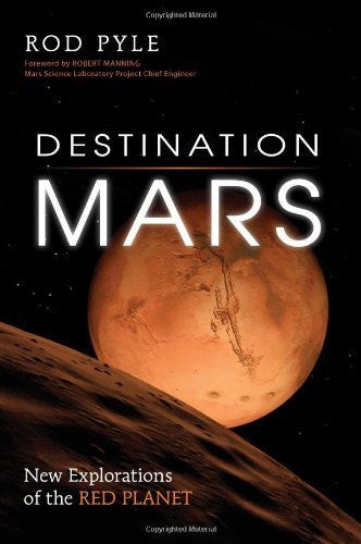 Destination Mars: New Explorations of the Red Planet by Pyle, Rod [Prometheus Books, 2012] (Paperback) [Paperback]