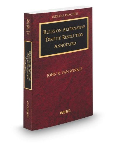 Rules on Alternative Dispute Resolution Annotated with Forms, 2012-2013 ed. (Vol. 4B, Indiana Practice Series)