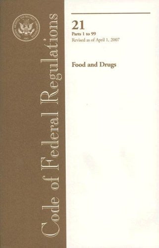 Code of Federal Regulations, Title 21, Food and Drugs, Pt. 1-99, Revised as of April 1, 2007