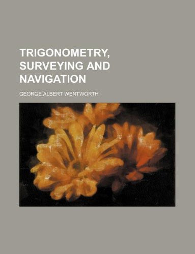 Trigonometry, surveying and navigation