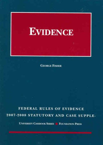 Federal Rules of Evidence Statutory and Case Supplement, 2007-2008 (University Casebook)