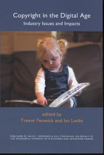 Copyright in the Digital Age: Industry Issues and Impacts. Edited by Trevor Fenwick and Ian Locks
