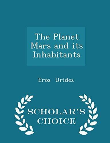 The Planet Mars and its Inhabitants - Scholar's Choice Edition by Eros Urides (2015-02-17)