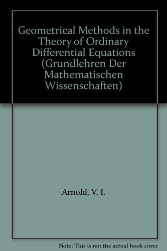 Geometrical Methods in the Theory of Ordinary Differential Equations (Grundlehren Der Mathematischen Wissenschaften)