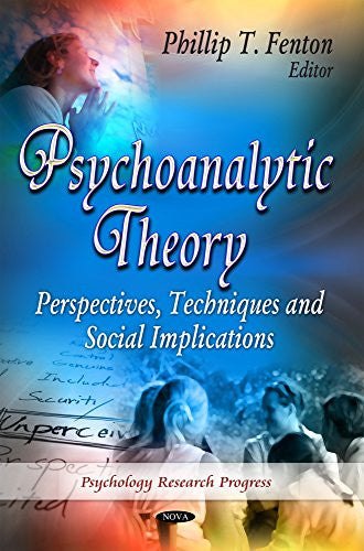 Psychoanalytic Theory: Perspectives, Techniques and Social Implications (Psychology Research Progress)