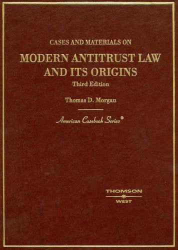 Cases and Materials on Modern Antitrust Law and Its Origins, 3rd (American Casebook Series)