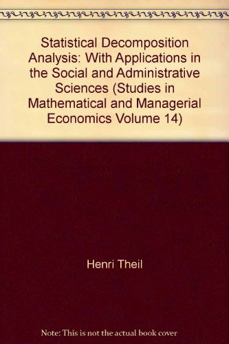 Statistical Decomposition Analysis: With Applications in the Social and Administrative Sciences (Studies in Mathematical and Managerial Economics Volume 14)